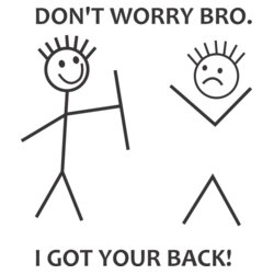 Got your back bro